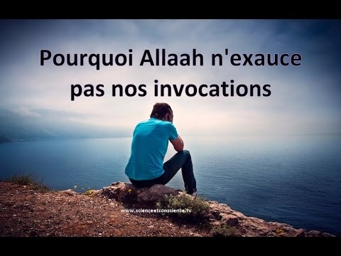 Pourquoi Allah n'exauce pas nos invocations