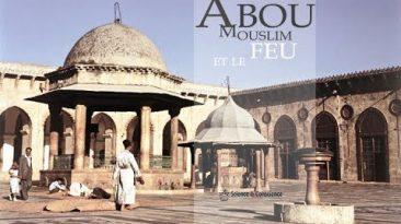 Abou Mouslim et le feu